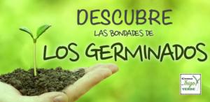 LAS BONDADES DE LOS GERMINADOS